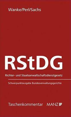 RStDG Richter- und Staatsanwaltschaftsdienstgesetz von Perl,  Harald, Sachs,  Michael, Wanke,  Rudolf