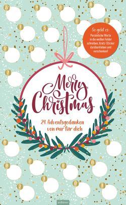 Merry Christmas. 24 Adventsgedanken von mir für dich. Mit 24 Feldern zum Freirubbeln und Überraschen lassen