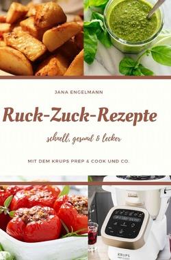 Ruck Zuck Rezepte mit dem Krups Prep&Cook und Co. von Engelmann,  Jana