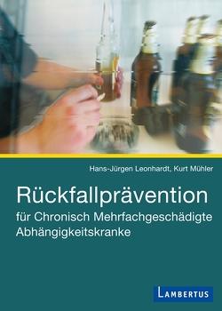 Rückfallprävention für Chronisch Mehrfachgeschädigte Abhängigkeitskranke von Leonhardt,  Hans-Jürgen, Mühler,  Kurt