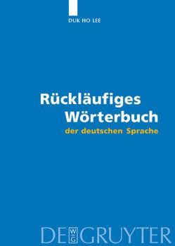 Rückläufiges Wörterbuch der deutschen Sprache von Lee,  Duk Ho