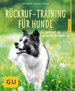Rückruf-Training für Hunde von Schlegl-Kofler,  Katharina