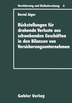 Rückstellungen für drohende Verluste aus schwebenden Geschäften in den Bilanzen von Versicherungsunternehmen von Jaeger,  Bernd