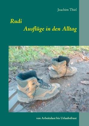 Rudi – Ausflüge in den Alltag von Thiel,  Joachim