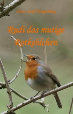 Rudi das mutige Rotkehlchen von Hungenberg,  Hans- Josef