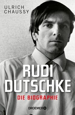 Rudi Dutschke. Die Biographie von Chaussy,  Ulrich