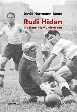 Rudi Hiden – Die Hand des Wunderteams von Herrmann-Meng,  Rudi