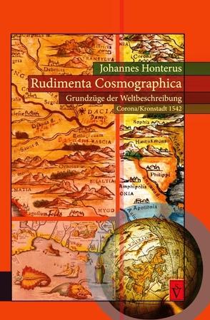Rudimenta Cosmographica – Grundzüge der Weltbeschreibung (Corona/Kronstadt 1542) von Honterus,  Johannes, Offner,  Robert, Roth,  Harald, Sindilariu,  Thomas, Wien,  Ulrich Andreas