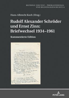 Rudolf Alexander Schröder und Ernst Zinn: Briefwechsel 1934–1961 von Koch,  Hans-Albrecht
