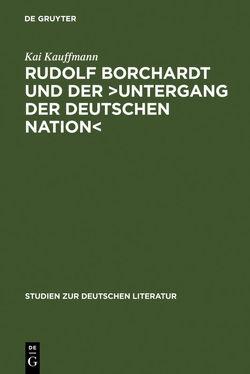 Rudolf Borchardt und der >Untergang der deutschen Nation< von Kauffmann,  Kai