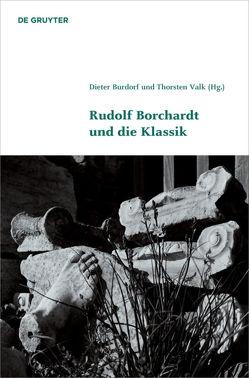 Rudolf Borchardt und die Klassik von Burdorf,  Dieter, Valk,  Thorsten