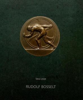 Rudolf Bosselt. Erneuerer der deutschen Medaillenkunst, Bildhauer und Reformpädagoge von Losse,  Vera