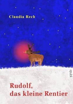 Rudolf, das kleine Rentier von Rech,  Claudia, Schulte,  Christian