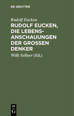 Rudolf Eucken, die Lebensanschauungen der großen Denker von Eucken,  Rudolf, Sellner,  Willi