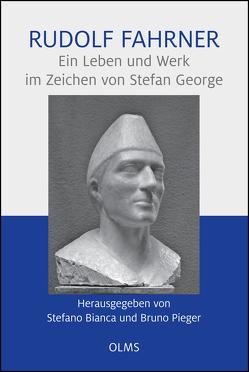 Rudolf Fahrner – Ein Leben und Werk im Zeichen von Stefan George von Bianca,  Stefano, Pieger,  Bruno