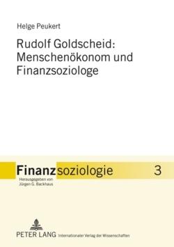 Rudolf Goldscheid: Menschenökonom und Finanzsoziologe von Peukert,  Helge
