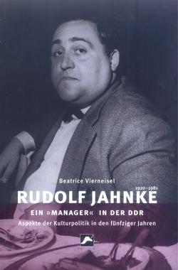 Rudolf Jahnke (1920-1981) – ein 'Manager' in der DDR von Vierneisel,  Beatrice