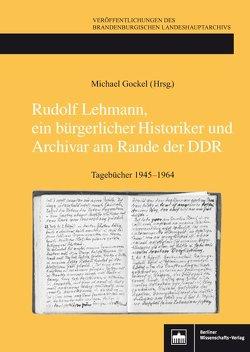 Rudolf Lehmann, ein bürgerlicher Historiker und Archivar am Rande der DDR von Gockel,  Michael