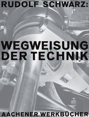 Rudolf Schwarz. Wegweisung der Technik von Schwarz,  Maria, Schwarz,  Rudolf, Wilde,  Ann, Wilde,  Jürgen