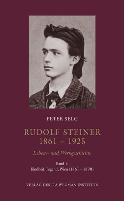 Rudolf Steiner. 1861 – 1925. Lebens- und Werkgeschichte von Selg,  Peter