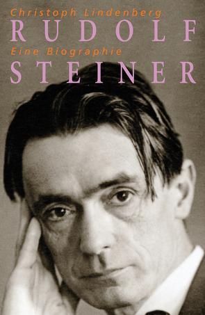 Rudolf Steiner – Eine Biographie von Lindenberg,  Christoph