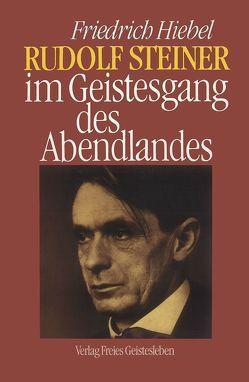 Rudolf Steiner im Geistesgang des Abendlandes von Hiebel,  Friedrich
