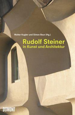 Rudolf Steiner in Kunst und Architektur von Baur,  Simon, Kugler,  Walter