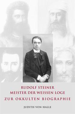 Rudolf Steiner – Meister der weißen Loge von Halle,  Judith von