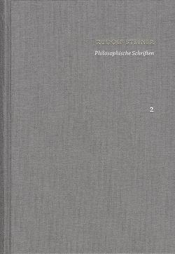 Rudolf Steiner: Schriften. Kritische Ausgabe / Band 2: Philosophische Schriften von Clement,  Christian, Förster,  Eckart, Steiner,  Rudolf