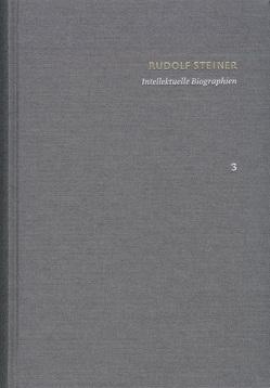 Rudolf Steiner: Schriften. Kritische Ausgabe / Band 3: Intellektuelle Biographien von Clement,  Christian, Martins,  Ansgar, Steiner,  Rudolf