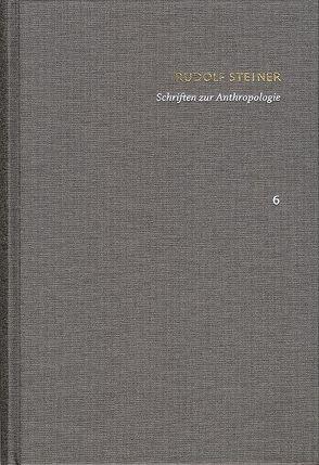Rudolf Steiner: Schriften. Kritische Ausgabe / Band 6: Schriften zur Anthropologie von Asprem,  Egil, Clement,  Christian, Steiner,  Rudolf