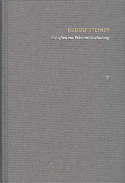 Rudolf Steiner: Schriften. Kritische Ausgabe / Band 7: Schriften zur Erkenntnisschulung von Clement,  Christian, Steiner,  Rudolf, Wehr,  Gerhard