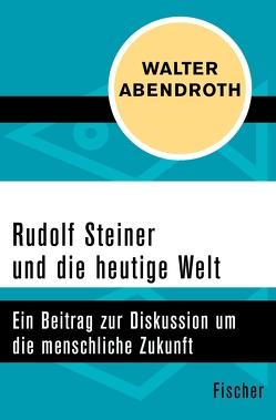 Rudolf Steiner und die heutige Welt von Abendroth,  Walter