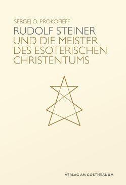 Rudolf Steiner und die Meister des esoterischen Christentums von Prokofieff,  Sergej O