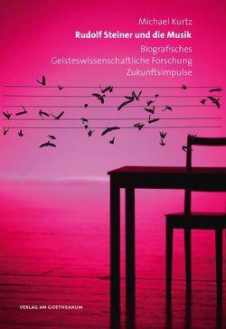 Rudolf Steiner und die Musik von Kurtz,  Michael