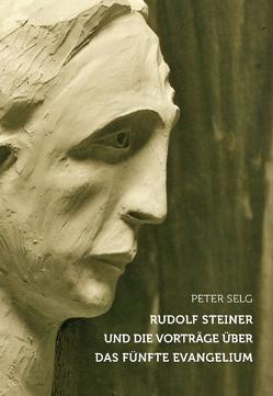 Rudolf Steiner und die Vorträge über das Fünfte Evangelium von Selg,  Peter