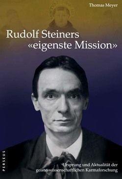 """Rudolf Steiners """"eigenste Mission"""" von Meyer,  Thomas"""
