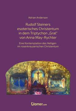 """Rudolf Steiners esoterisches Christentum in dem Bild Triptychon """"Gral"""" von Anna May von Anderson,  Adrian"""