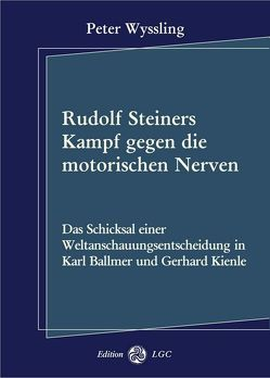 Rudolf Steiners Kampf gegen die motorischen Nerven von Wyssling,  Peter