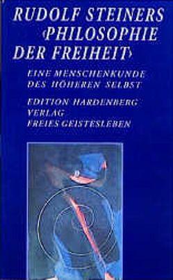 """Rudolf Steiners """"Philosophie der Freiheit"""" – Eine Menschenkunde des höheren Selbst von Basfeld,  Martin, Dietz,  Karl M, Klünker,  Wolf U, Kracht,  Thomas, Lindenberg,  Christoph, Rapp,  Dietriech, Röschert,  Günther, Teichmann,  Frank"""