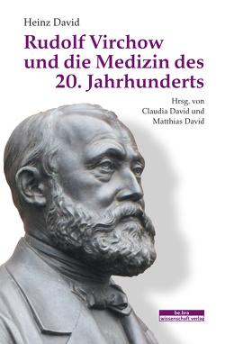Rudolf Virchow und die Medizin des 20. Jahrhunderts von David,  Claudia, David,  Heinz, David,  Matthias