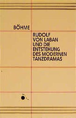 Rudolf von Laban und die Entstehung des modernen Tanzdramas von Böhme,  Fritz, Dafova,  Marina, Laban,  Rudolf von