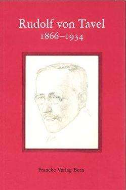 Rudolf von Tavel 1866-1934 von Greyerz,  Otto von, Marti,  Hugo, Münger,  Rudolf, Stettler,  Michael, Tavel,  Peter von