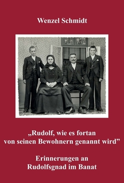 """""""Rudolf, wie es fortan von seinen Bewohnern genannt wird"""" – Erinnerungen an Rudolfsgnad im Banat von Schmidt,  Clemens, Schmidt,  Wenzel"""