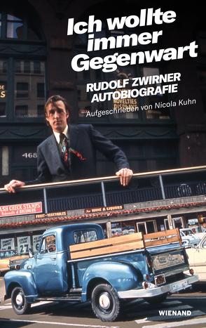 Rudolf Zwirner. Ich wollte immer Gegenwart von Kuhn,  Nicola, Zwirner,  Rudolf