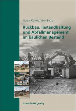 Rückbau, Instandhaltung und Abfallmanagement im baulichen Bestand. von Bethe,  Achim, Pfeiffer,  Martin