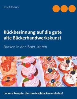 Rückbesinnung auf die gute alte Bäckerhandwerkskunst von Rönner,  Josef