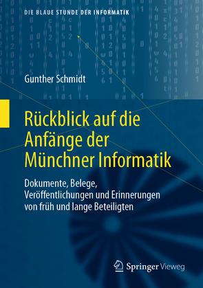 Rückblick auf die Anfänge der Münchner Informatik von Schmidt,  Gunther