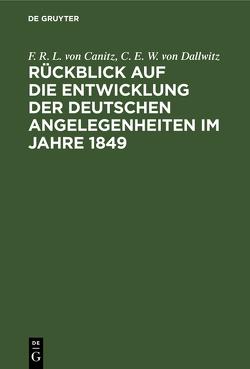 Rückblick auf die Entwicklung der deutschen Angelegenheiten im Jahre 1849 von Canitz und Dallwitz,  Carl Ernst Wilhelm