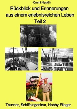 Rückblick und Erinnerungen aus einem erlebnisreichen Leben – Teil 2 – Taucher, Schiffsingenieur, Hobby-Flieger von Neslüh,  Ommi